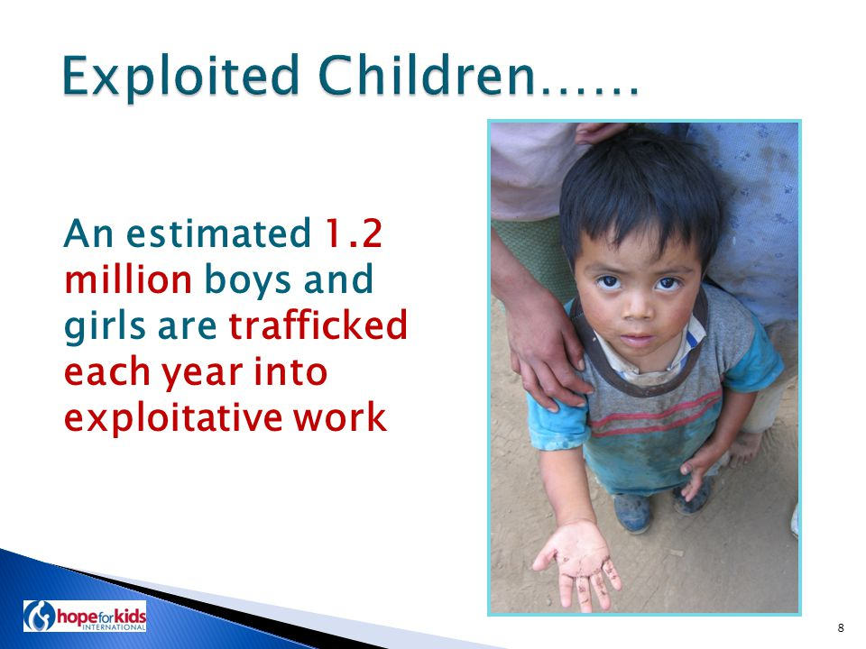 An estimated 1.2 million boys and girls are trafficked each year into exploitative work 8