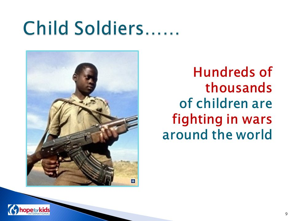 Hundreds of thousands of children are fighting in wars around the world 9