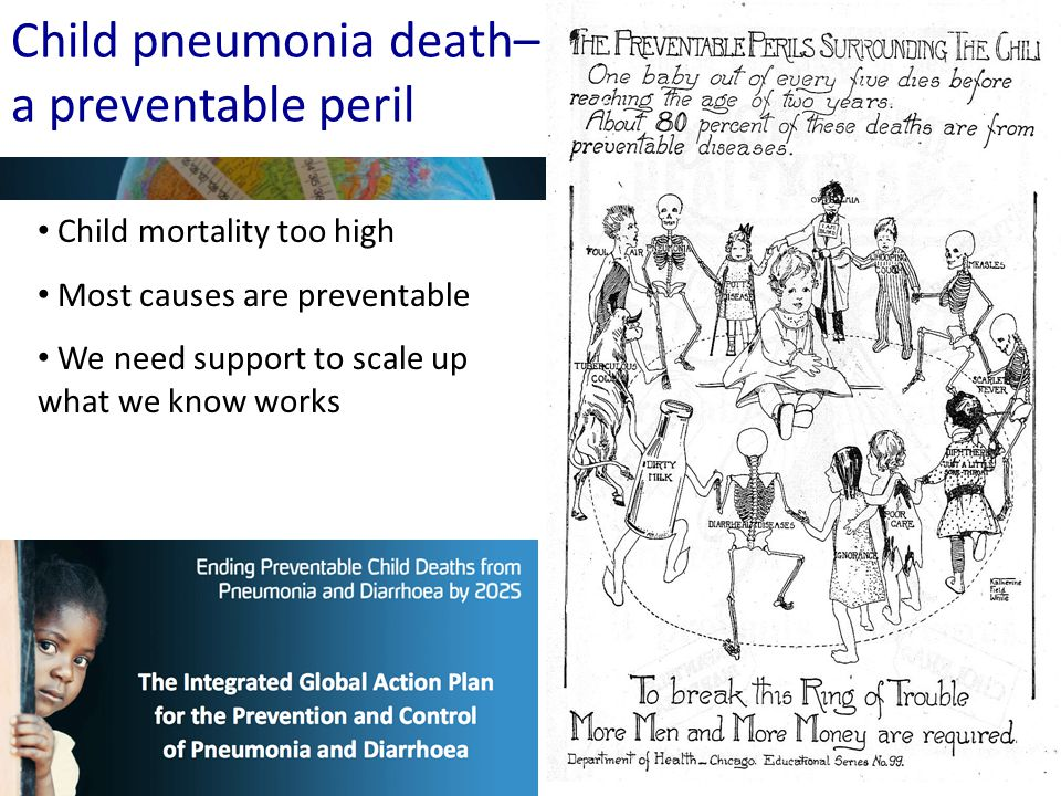 Child pneumonia death– a preventable peril Child mortality too high Most causes are preventable We need support to scale up what we know works