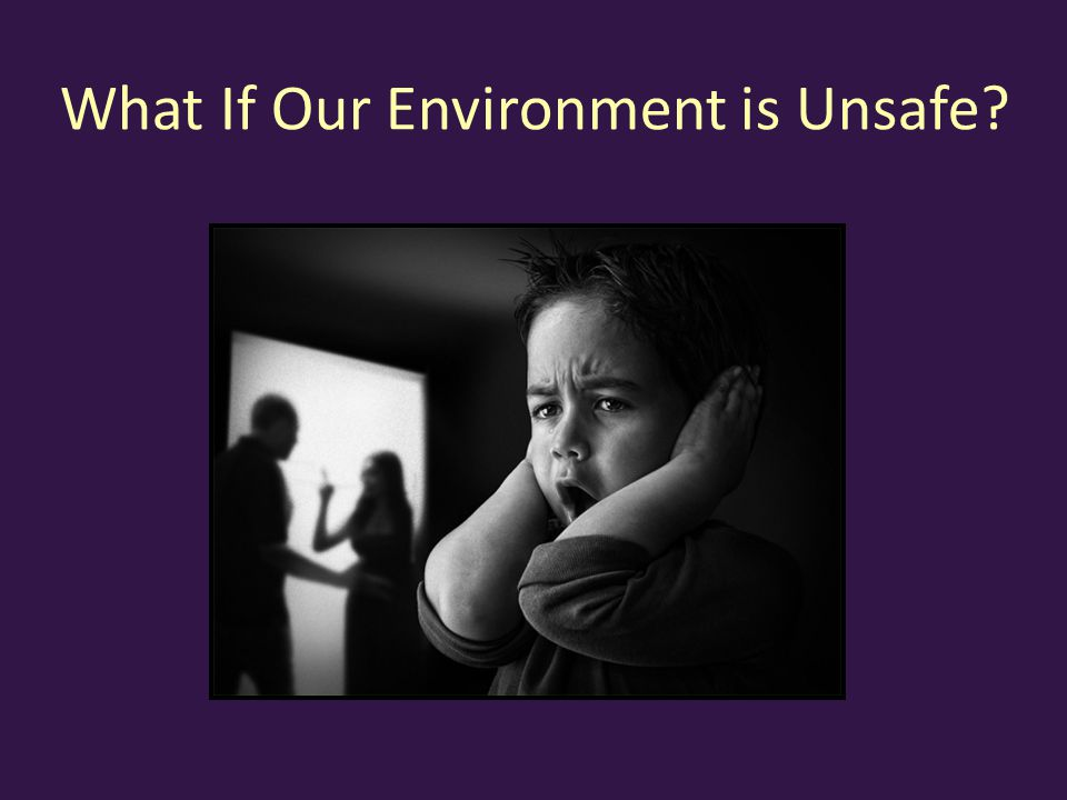What If Our Environment is Unsafe?