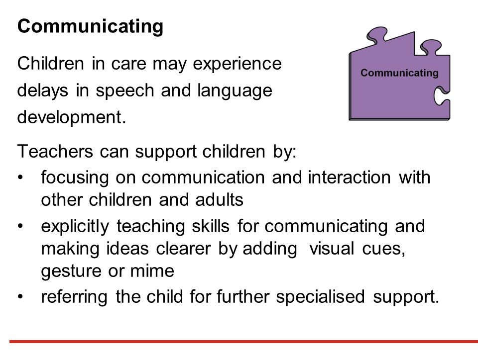 Communicating Children in care may experience delays in speech and language development.