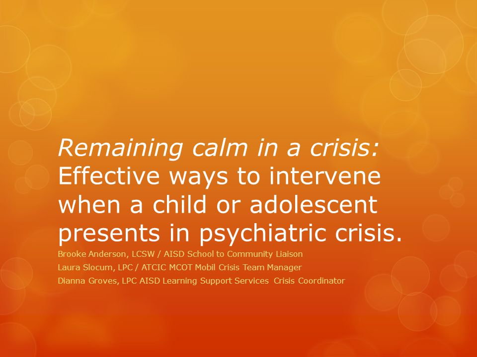 What you will walk away with today:  Understand the principles behind crisis intervention theory and how to apply them to realistic situations  Feel confident and comfortable asking the tough questions when it comes to children or adolescents in crisis  Conduct a thorough suicide risk assessment including next steps and problem solving for safety.