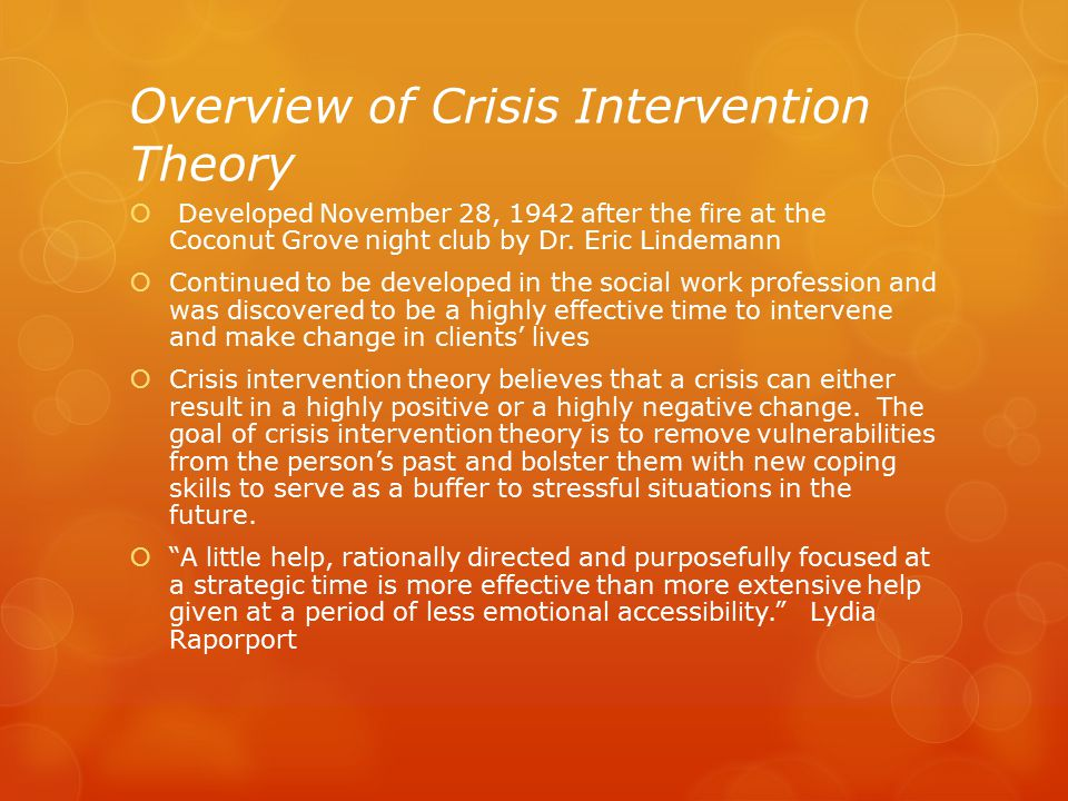 Overview of Crisis Intervention Theory  Developed November 28, 1942 after the fire at the Coconut Grove night club by Dr.