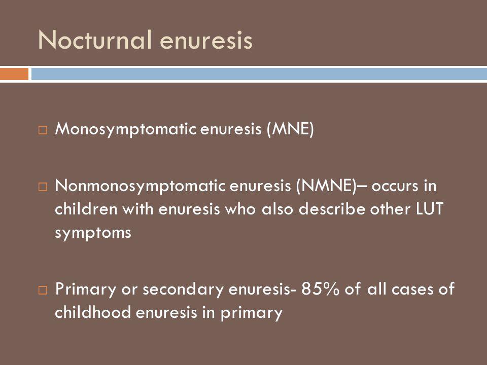 Nocturnal enuresis  Monosymptomatic enuresis (MNE)  Nonmonosymptomatic enuresis (NMNE)– occurs in children with enuresis who also describe other LUT