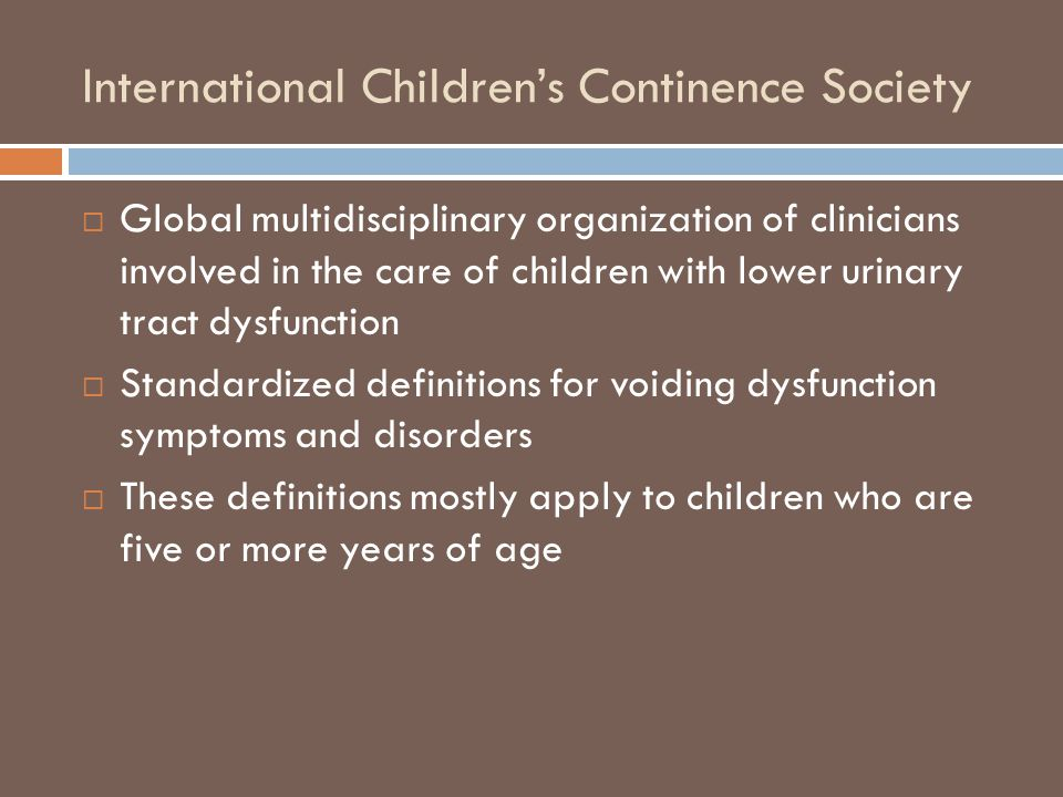 International Children's Continence Society  Global multidisciplinary organization of clinicians involved in the care of children with lower urinary