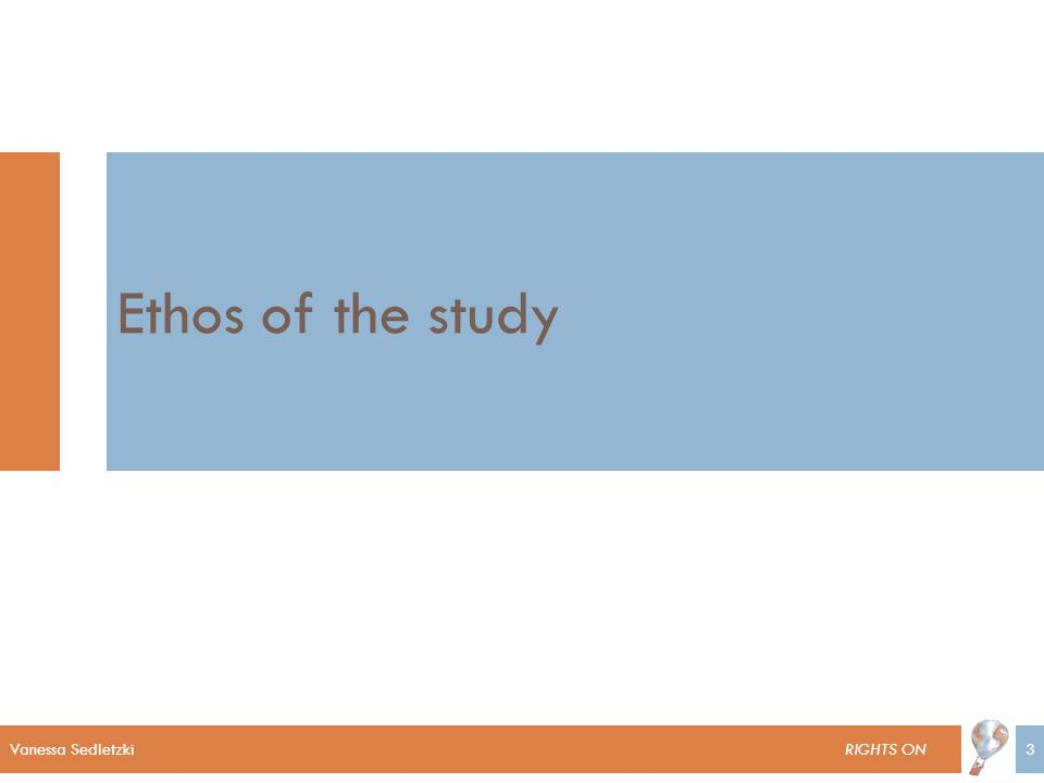 Vanessa Sedletzki RIGHTS ON3 Ethos of the study