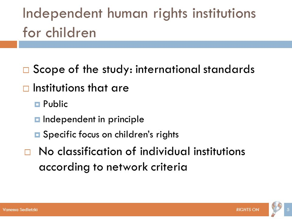 Vanessa SedletzkiVanessa Sedletzki RIGHTS ON5 Independent human rights institutions for children  Scope of the study: international standards  Insti
