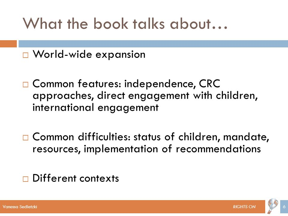 Vanessa SedletzkiVanessa Sedletzki RIGHTS ON6 What the book talks about…  World-wide expansion  Common features: independence, CRC approaches, direc