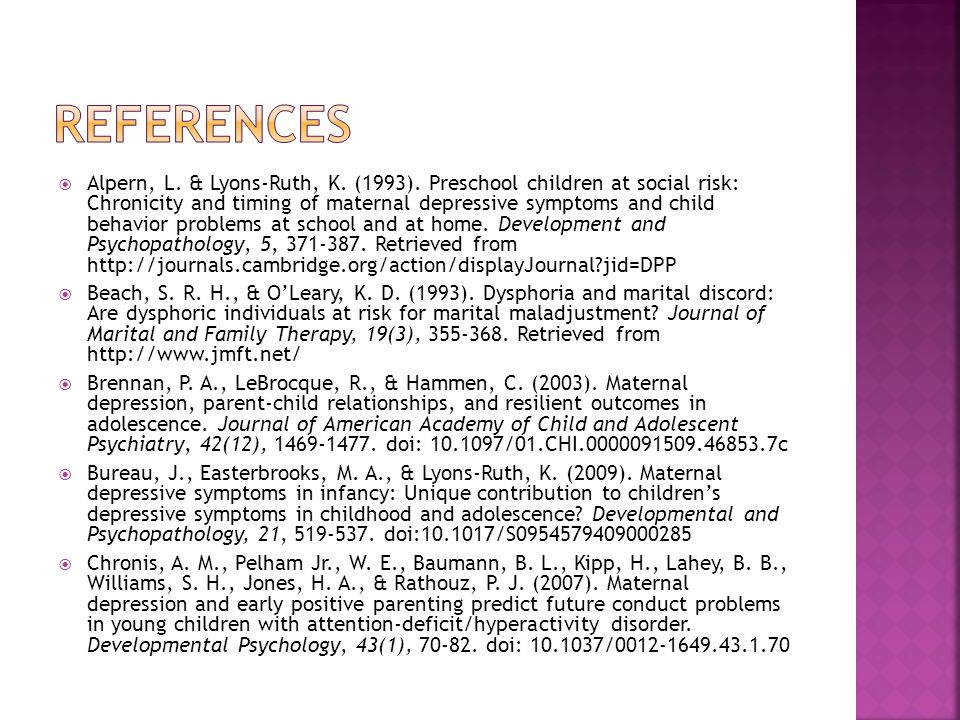  Alpern, L. & Lyons-Ruth, K. (1993). Preschool children at social risk: Chronicity and timing of maternal depressive symptoms and child behavior prob