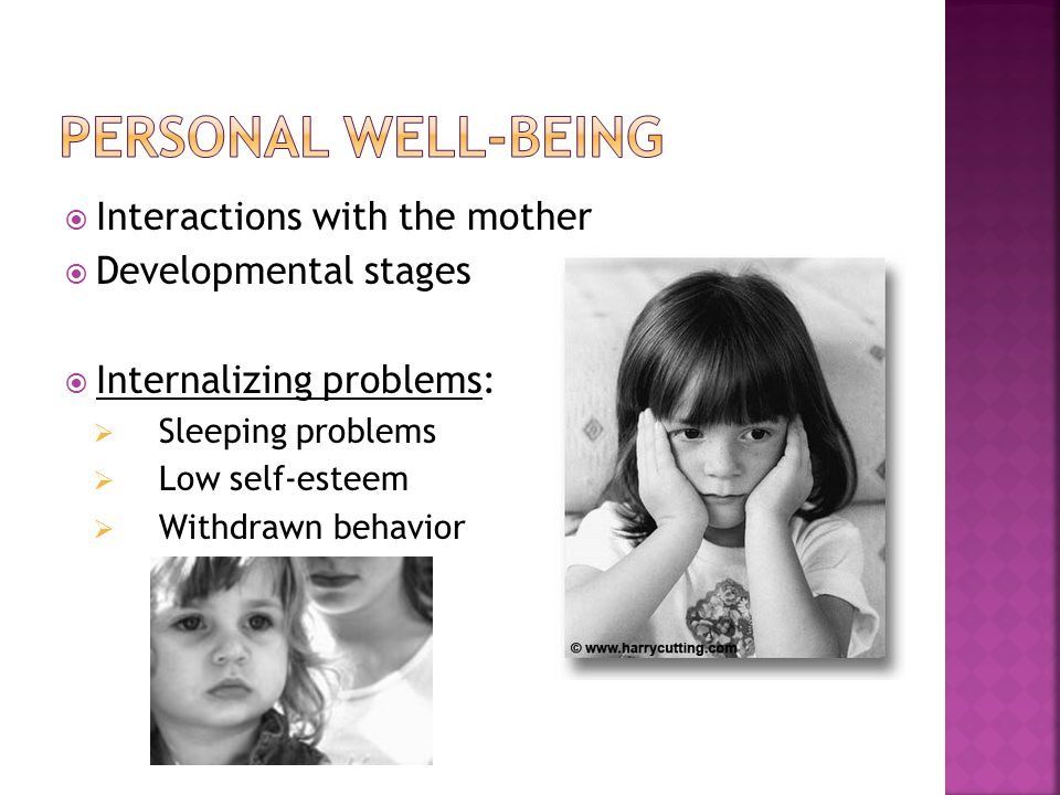  Interactions with the mother  Developmental stages  Internalizing problems:  Sleeping problems  Low self-esteem  Withdrawn behavior