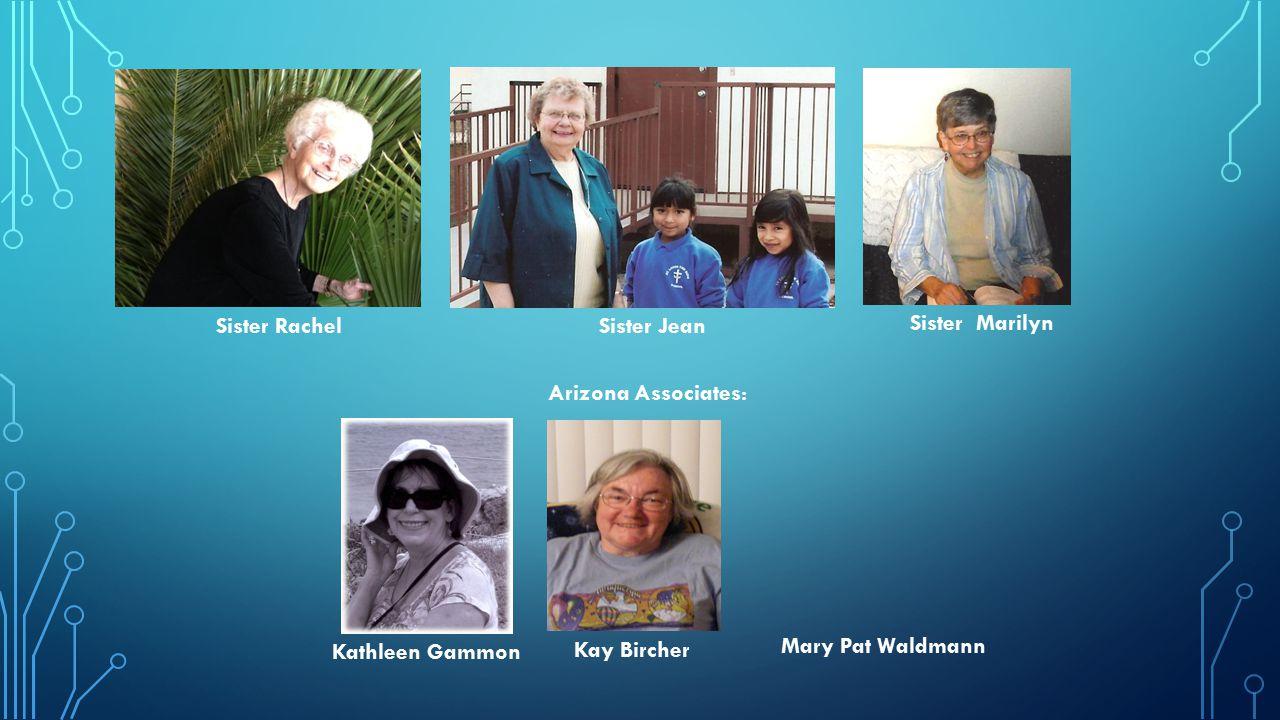 Kathleen Gammon Kay Bircher Sister Marilyn Arizona Associates: Sister Rachel Sister Jean Mary Pat Waldmann