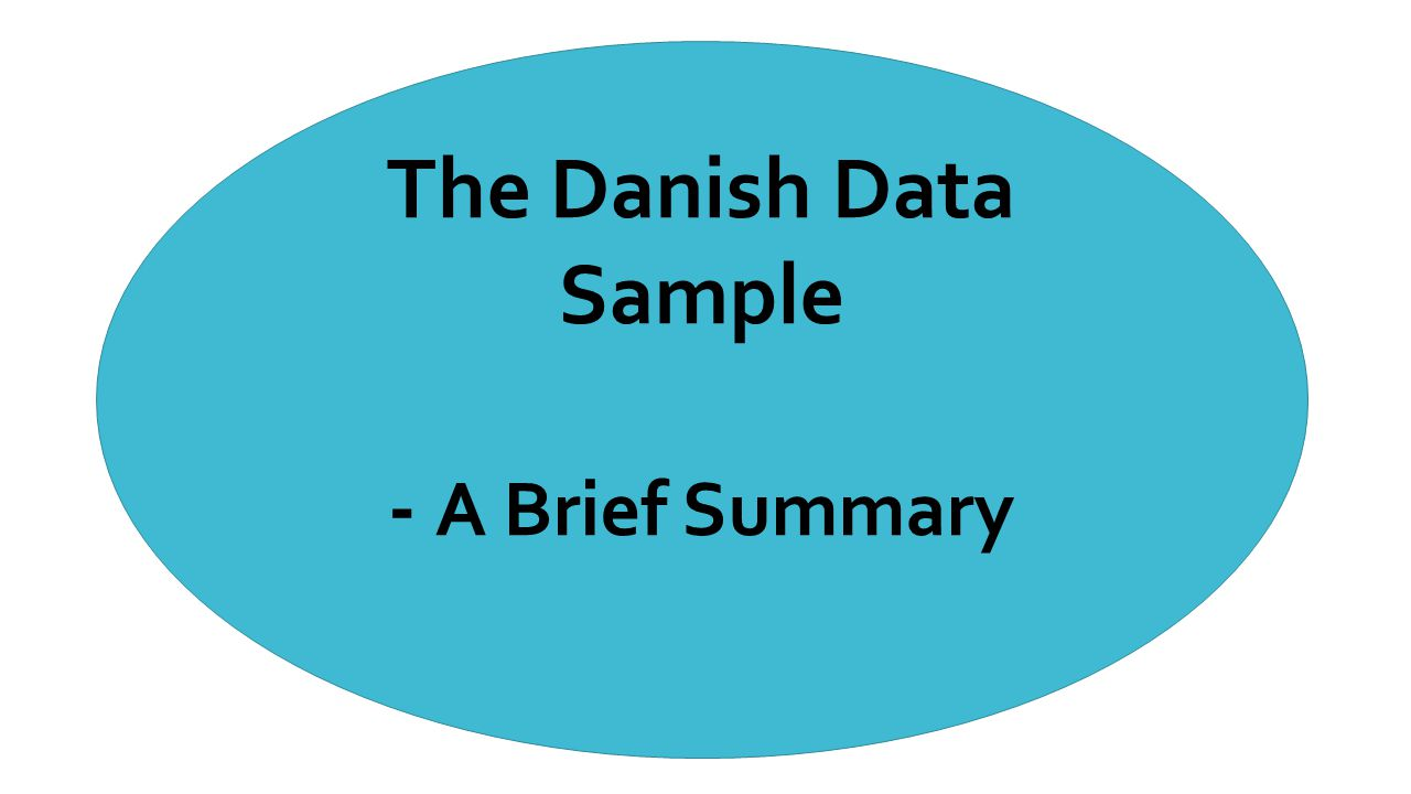The Danish Data Sample - A Brief Summary