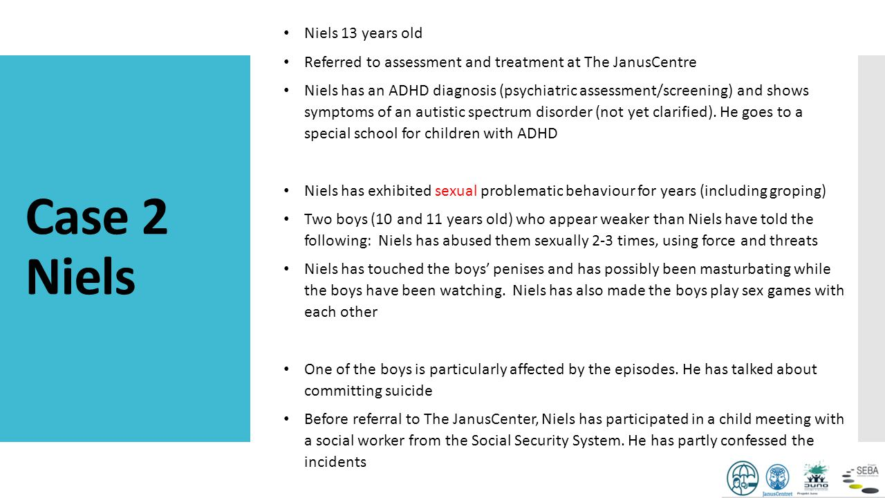 Case 2 Niels Niels 13 years old Referred to assessment and treatment at The JanusCentre Niels has an ADHD diagnosis (psychiatric assessment/screening)