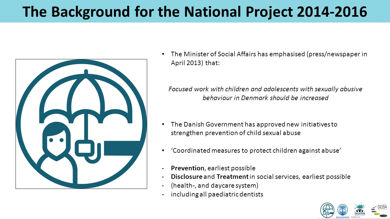 The Background for the National Project 2014-2016 The Minister of Social Affairs has emphasised (press/newspaper in April 2013) that: Focused work wit