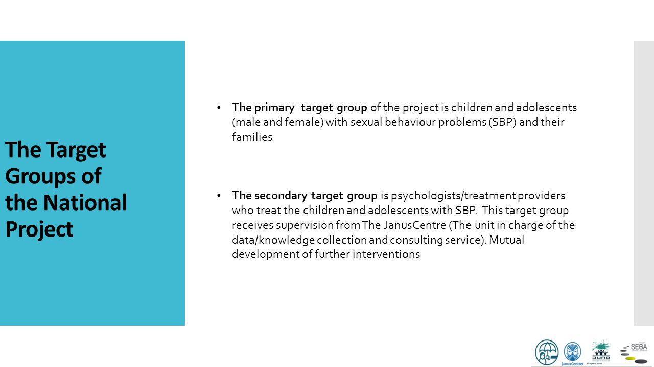 The Target Groups of the National Project The primary target group of the project is children and adolescents (male and female) with sexual behaviour