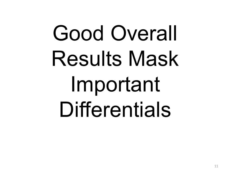 Good Overall Results Mask Important Differentials 11