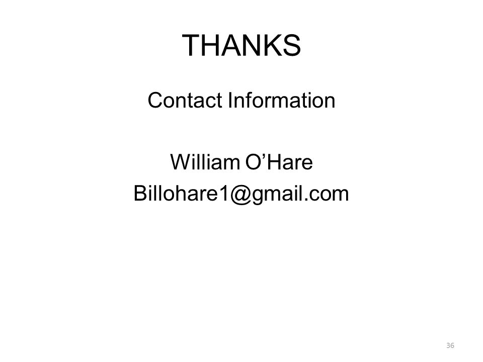 THANKS Contact Information William O'Hare Billohare1@gmail.com 36