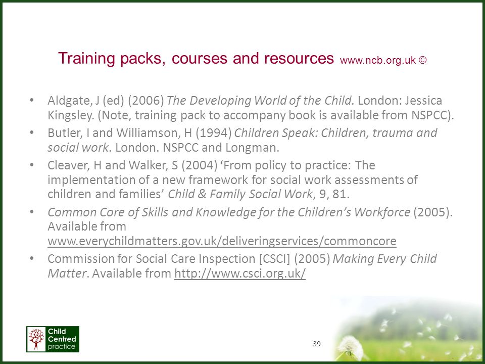 Training packs, courses and resources www.ncb.org.uk © Aldgate, J (ed) (2006) The Developing World of the Child. London: Jessica Kingsley. (Note, trai