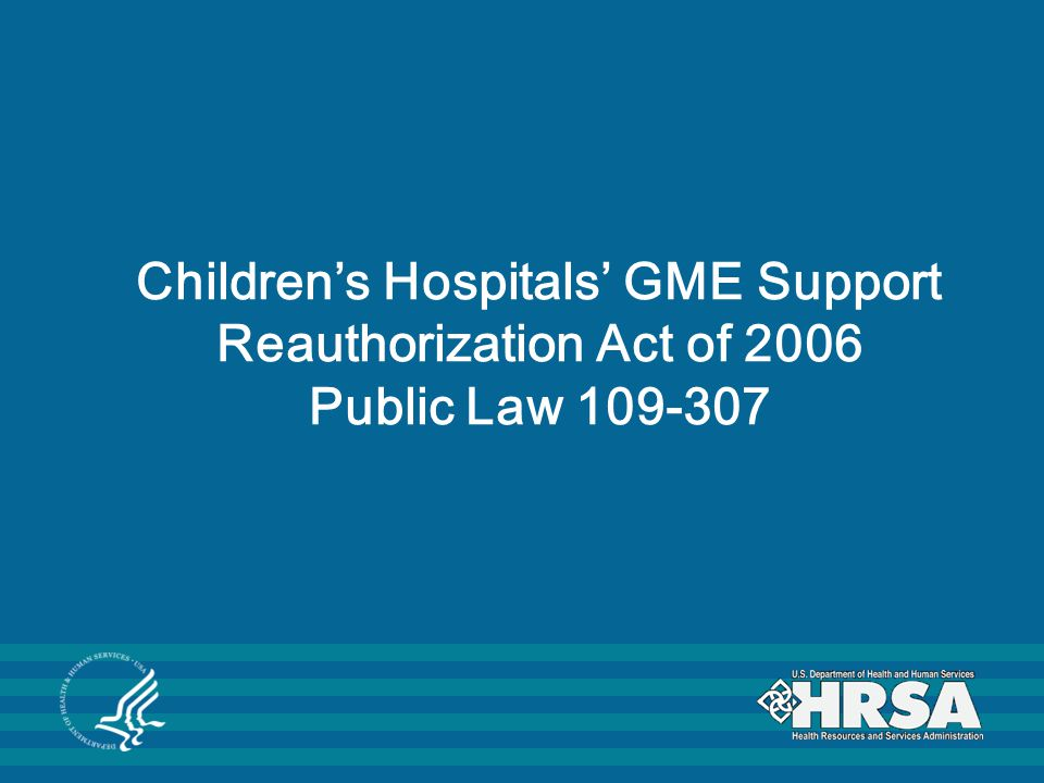 Children's Hospitals' GME Support Reauthorization Act of 2006 Public Law 109-307