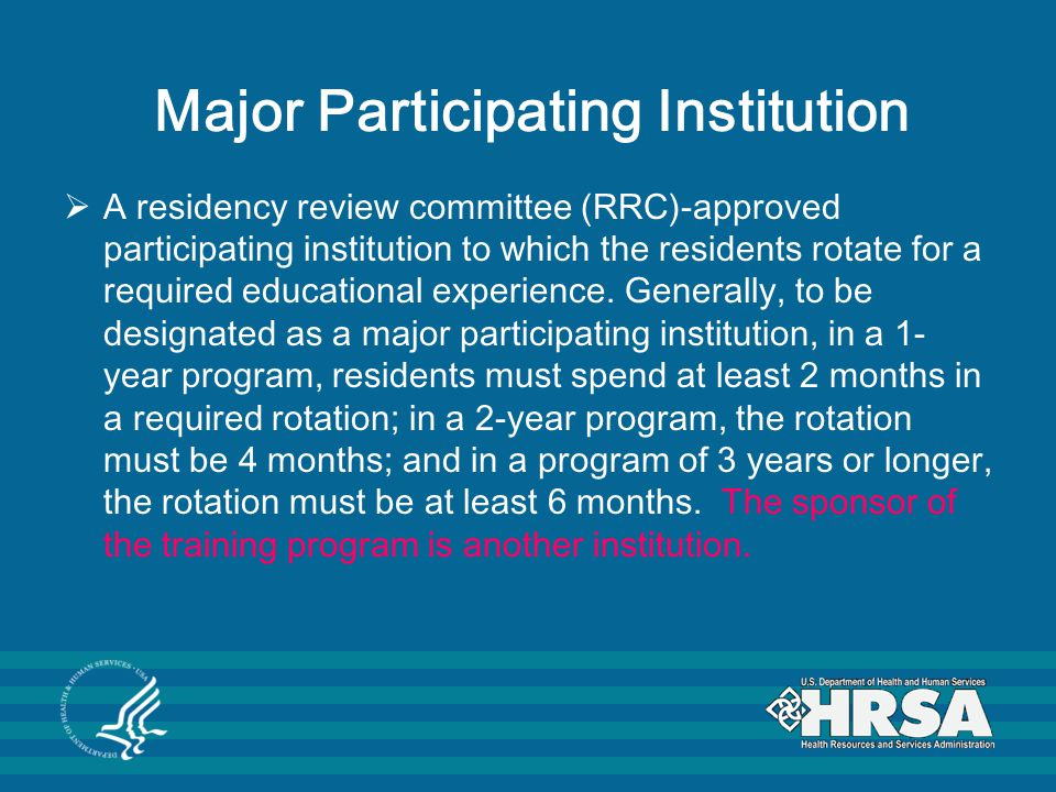 Major Participating Institution  A residency review committee (RRC)-approved participating institution to which the residents rotate for a required educational experience.