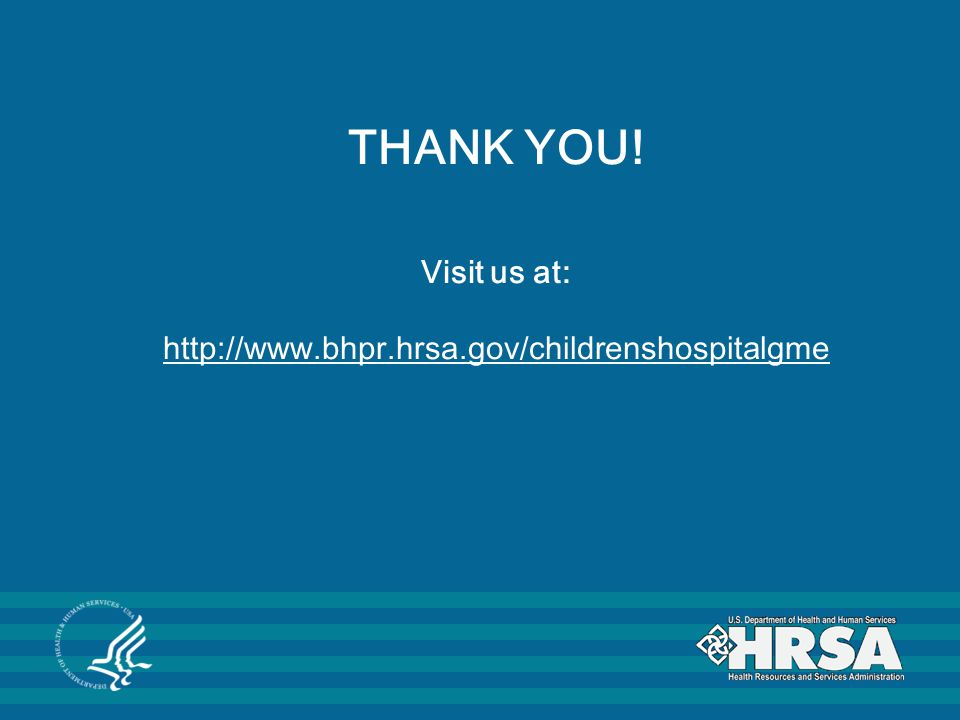 THANK YOU! Visit us at: http://www.bhpr.hrsa.gov/childrenshospitalgme