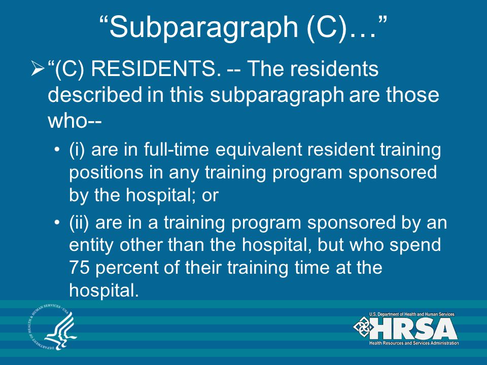 """Subparagraph (C)…""  ""(C) RESIDENTS. -- The residents described in this subparagraph are those who-- (i) are in full-time equivalent resident trainin"