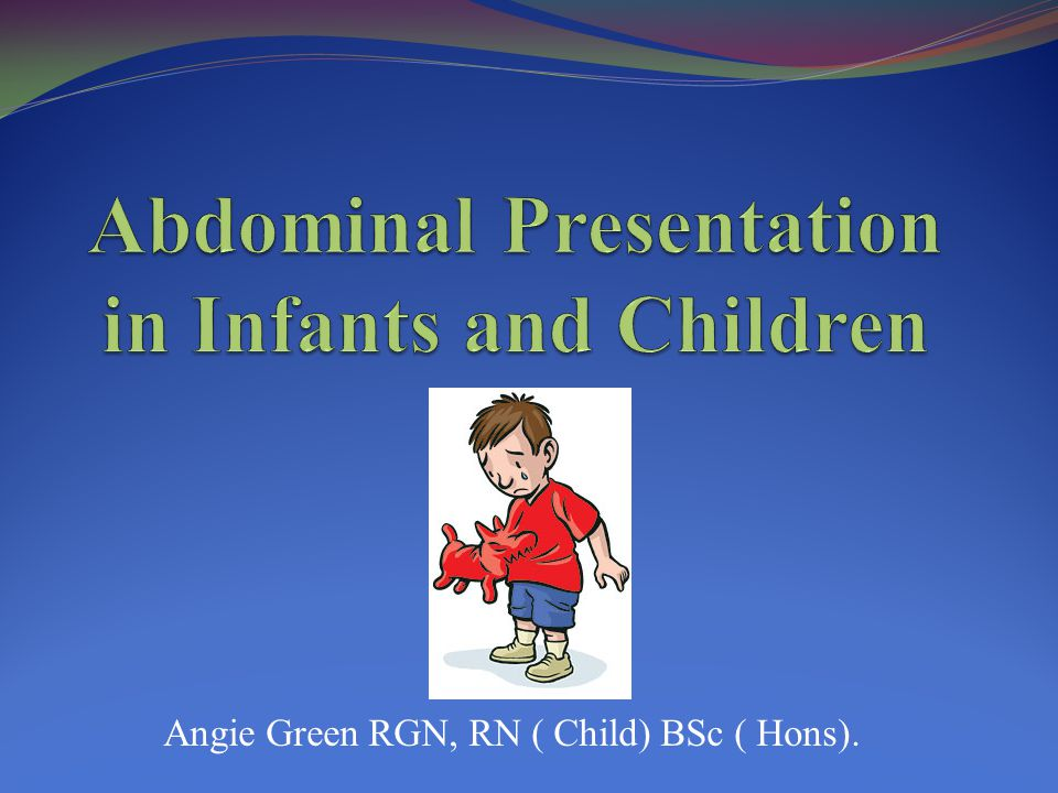 Objectives Discussion of age specific abdominal presentation in infants and children Red flags