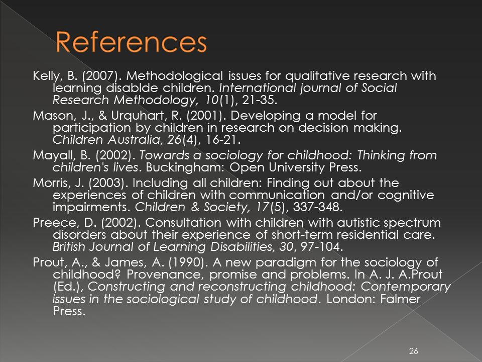 Kelly, B. (2007). Methodological issues for qualitative research with learning disablde children.