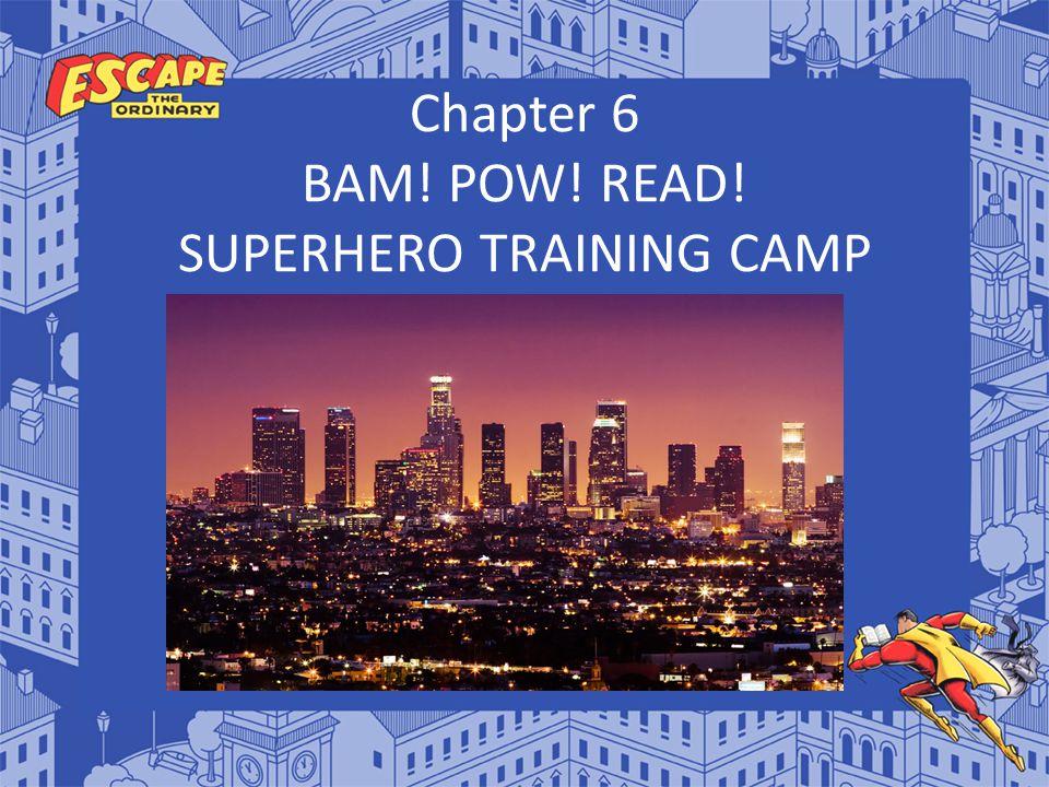 Chapter 6 BAM! POW! READ! SUPERHERO TRAINING CAMP
