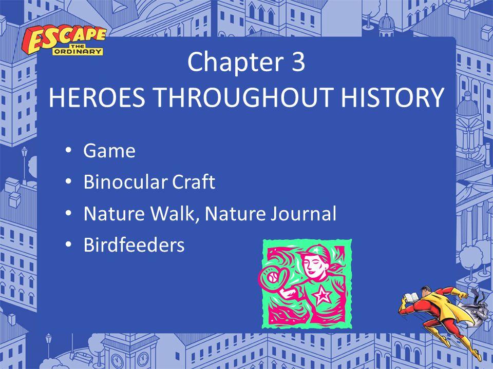 Chapter 3 HEROES THROUGHOUT HISTORY Game Binocular Craft Nature Walk, Nature Journal Birdfeeders