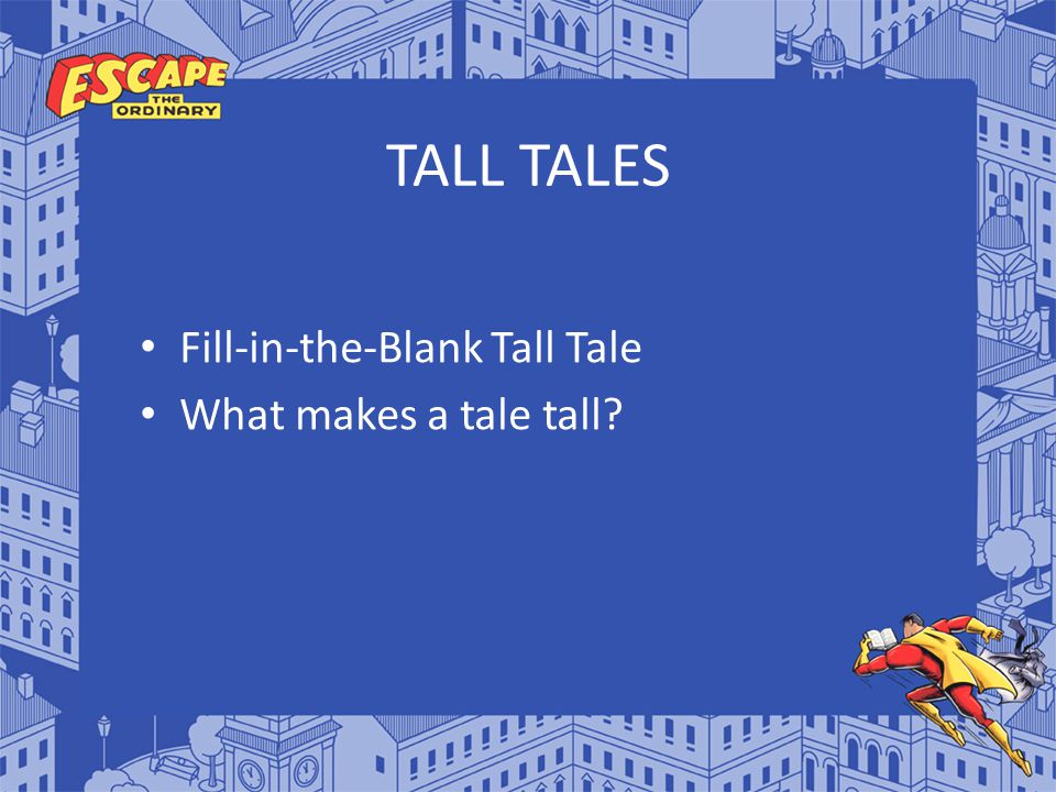 TALL TALES Fill-in-the-Blank Tall Tale What makes a tale tall?