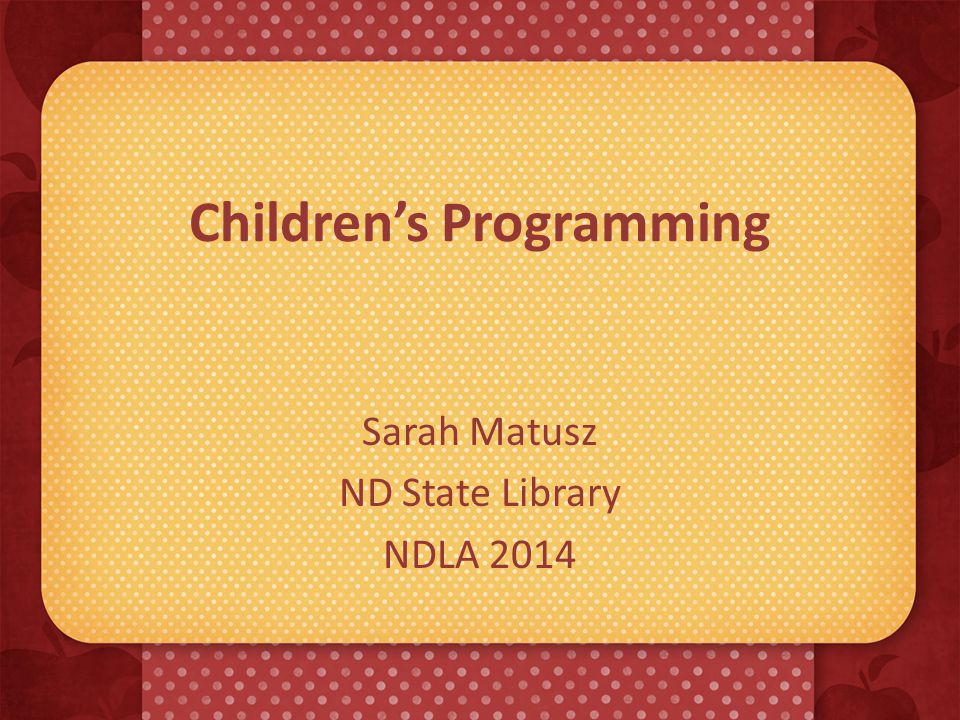 Children's Programming Sarah Matusz ND State Library NDLA 2014