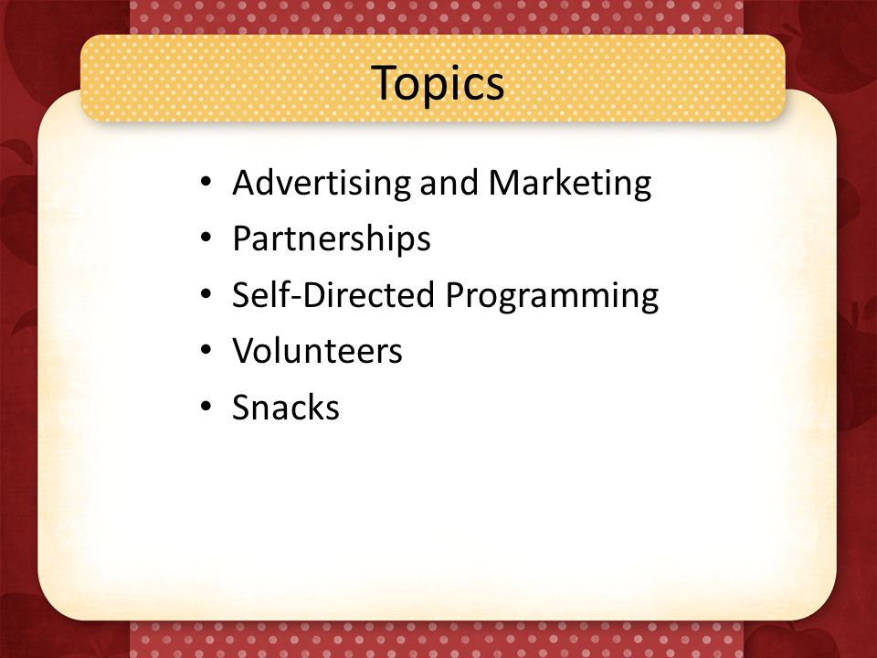 Topics Advertising and Marketing Partnerships Self-Directed Programming Volunteers Snacks
