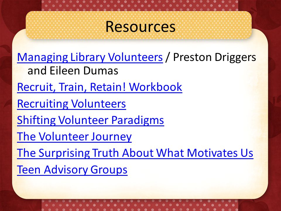 Resources Managing Library VolunteersManaging Library Volunteers / Preston Driggers and Eileen Dumas Recruit, Train, Retain.
