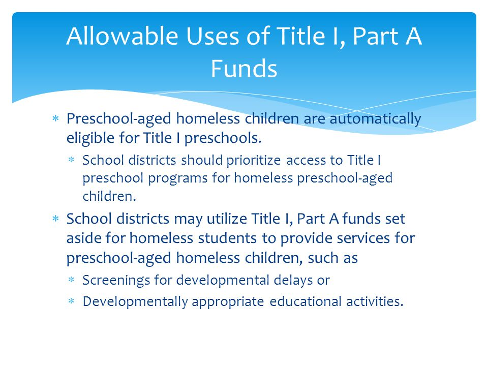  Preschool-aged homeless children are automatically eligible for Title I preschools.