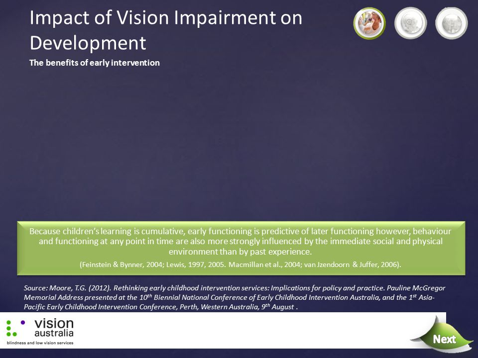 Impact of Vision Impairment on Development Because children's learning is cumulative, early functioning is predictive of later functioning however, be