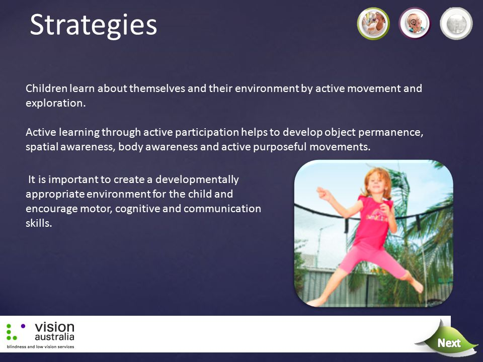 Strategies Children learn about themselves and their environment by active movement and exploration. Active learning through active participation help