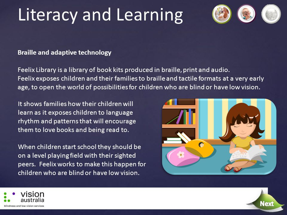 Literacy and Learning Braille and adaptive technology Feelix Library is a library of book kits produced in braille, print and audio. Feelix exposes ch