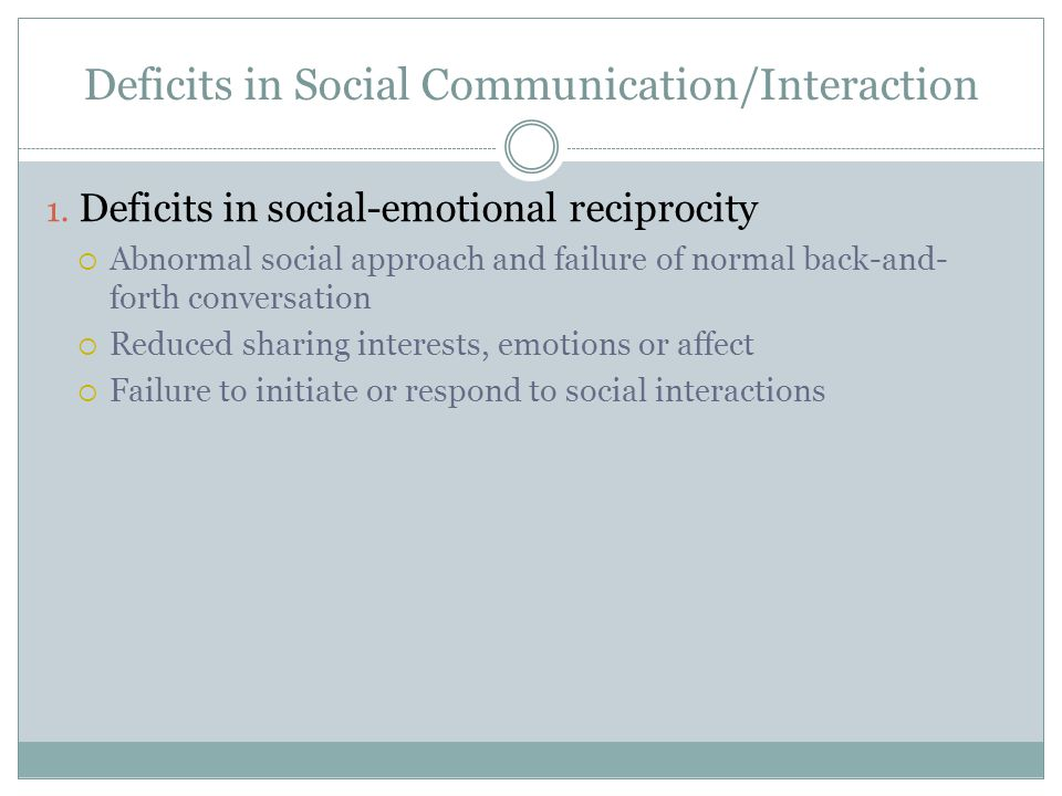 Deficits in Social Communication/Interaction 1.