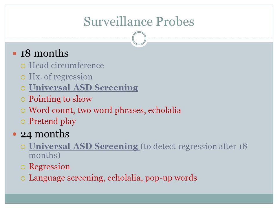 Surveillance Probes 18 months  Head circumference  Hx.