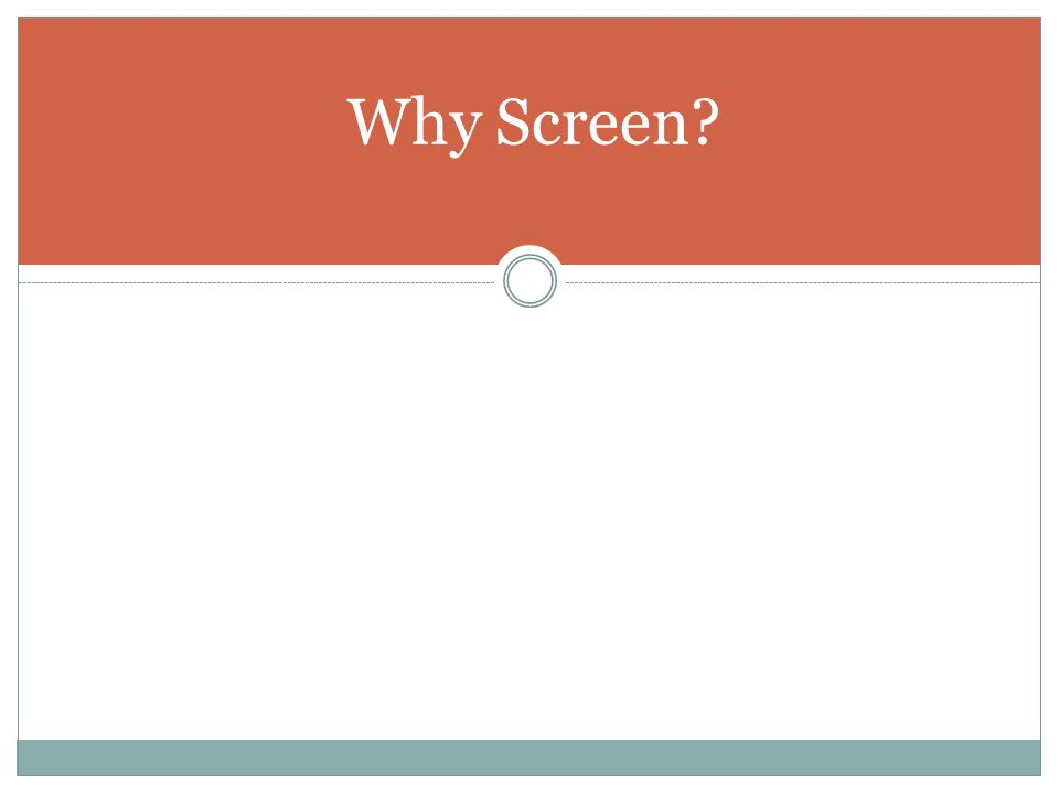 Why Screen