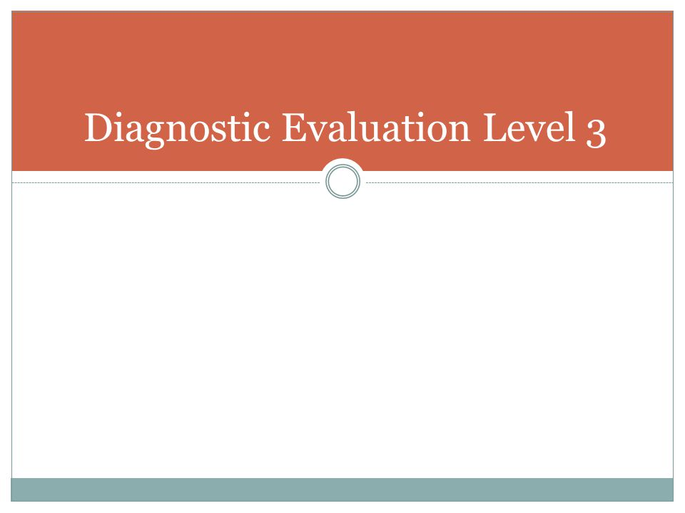 Diagnostic Evaluation Level 3