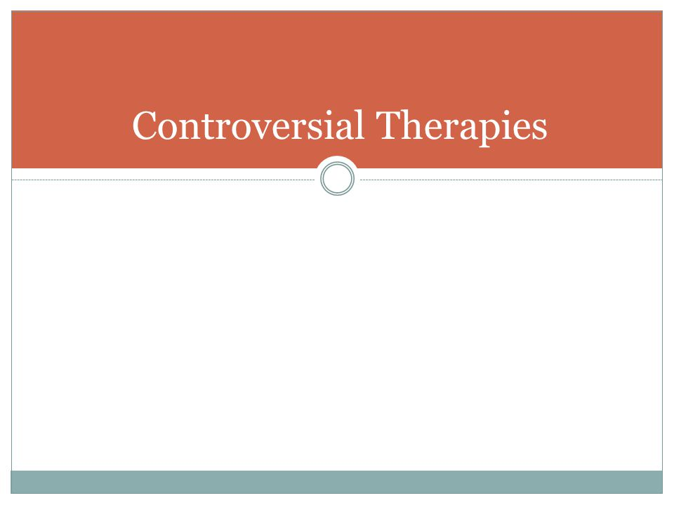 Controversial Therapies