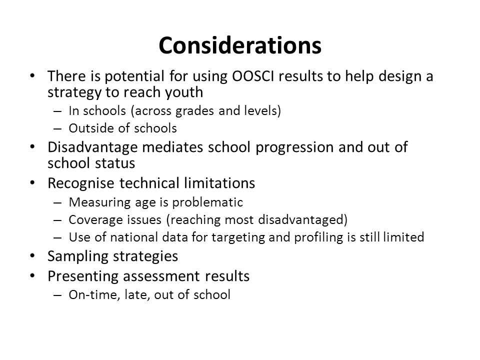 Considerations There is potential for using OOSCI results to help design a strategy to reach youth – In schools (across grades and levels) – Outside o