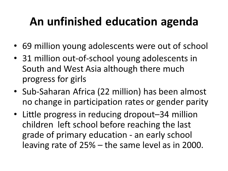 An unfinished education agenda 69 million young adolescents were out of school 31 million out-of-school young adolescents in South and West Asia altho