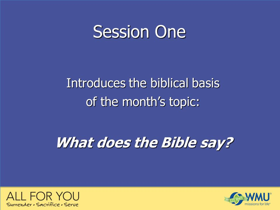 Introduces the biblical basis of the month's topic: What does the Bible say Session One