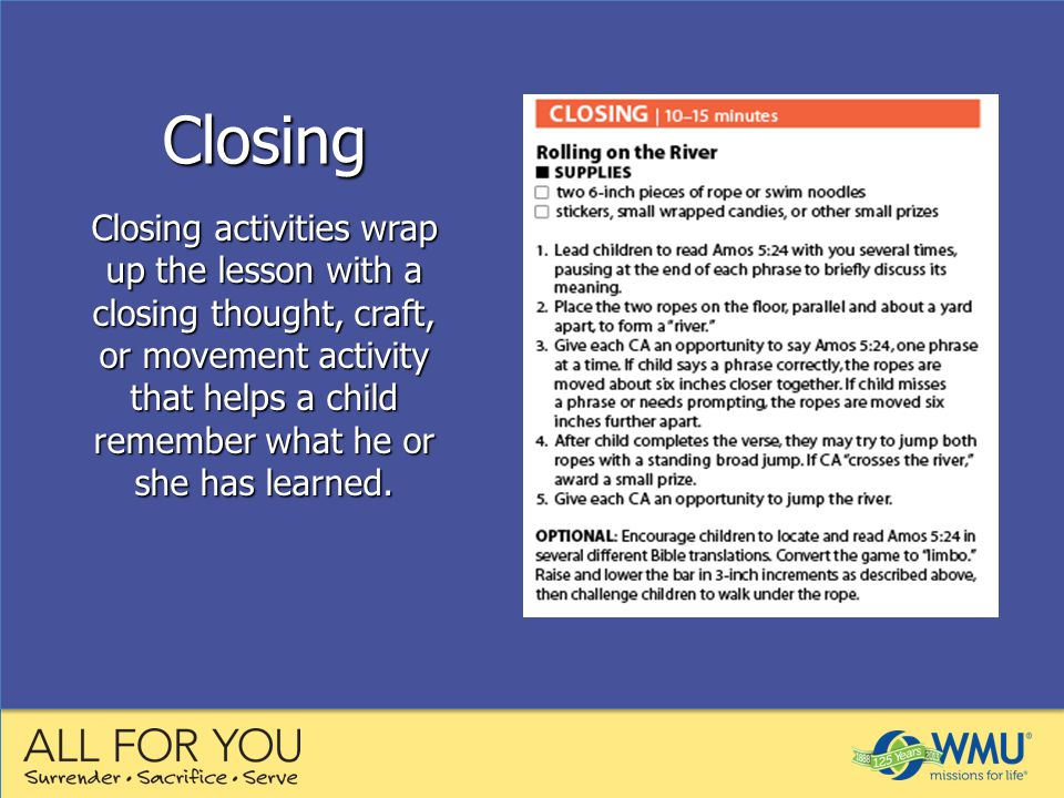 Closing activities wrap up the lesson with a closing thought, craft, or movement activity that helps a child remember what he or she has learned.