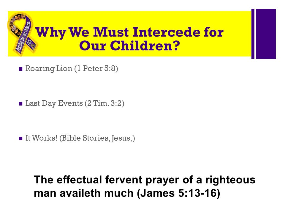 + Why We Must Intercede for Our Children.Roaring Lion (1 Peter 5:8) Last Day Events (2 Tim.