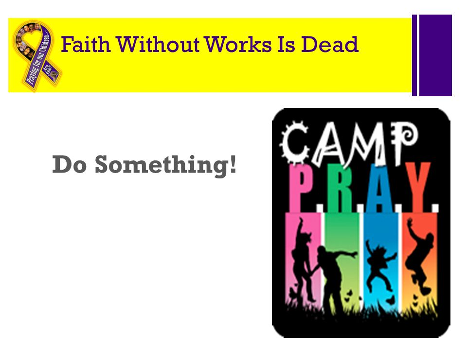 + Faith Without Works Is Dead Do Something!