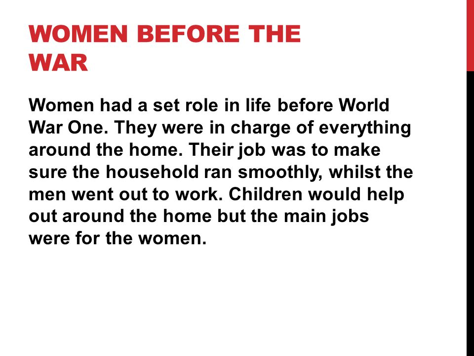 WOMEN BEFORE THE WAR Women had a set role in life before World War One.